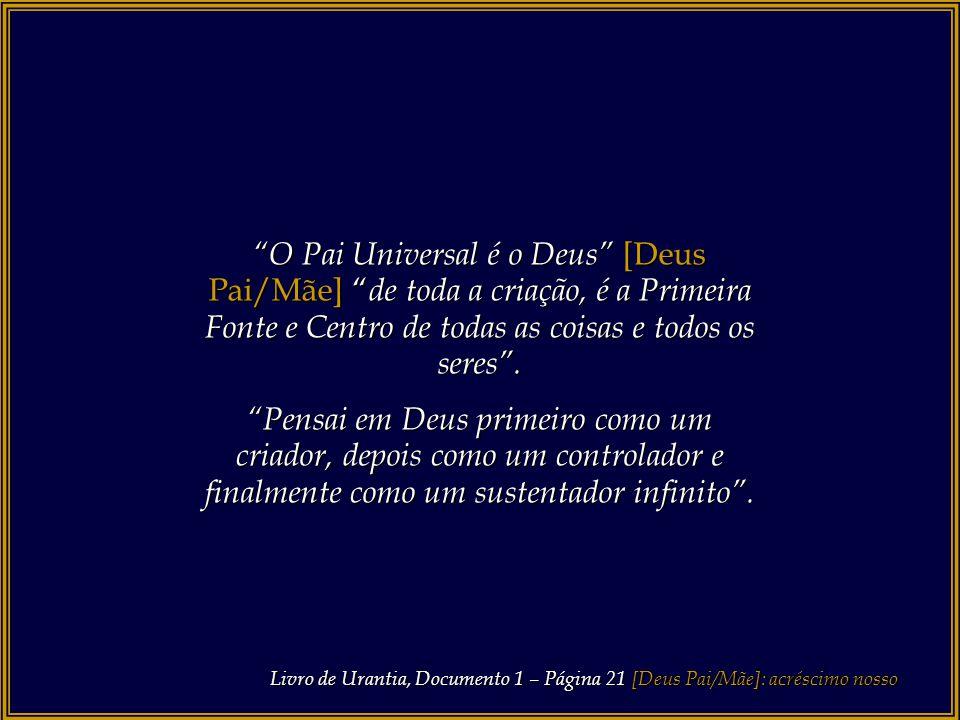 O Pai Universal é o Deus [Deus Pai/Mãe] de toda a criação, é a Primeira Fonte e Centro de todas as coisas e todos os seres .